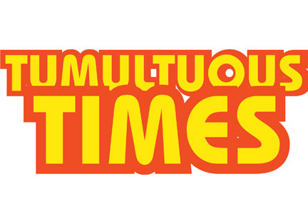 Tumultuous Times header in red and yellow letters